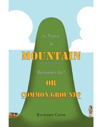 Is There a Mountain of Difference between Us or 'Common Ground'? ebook by Richard Cook