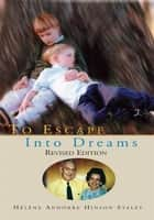 To Escape Into Dreams ebook by Hélène (Helene) Hinson Staley