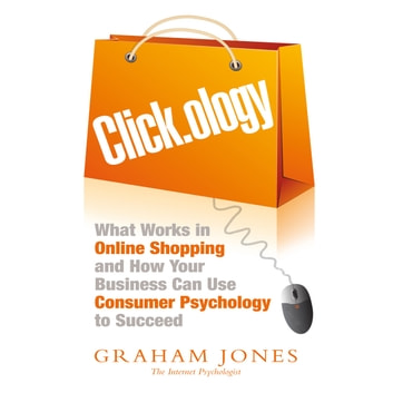 Click.ology - What Works in Online Shopping and How Your Business Can Use Consumer Psychology to Succeed audiobook by Graham Jones