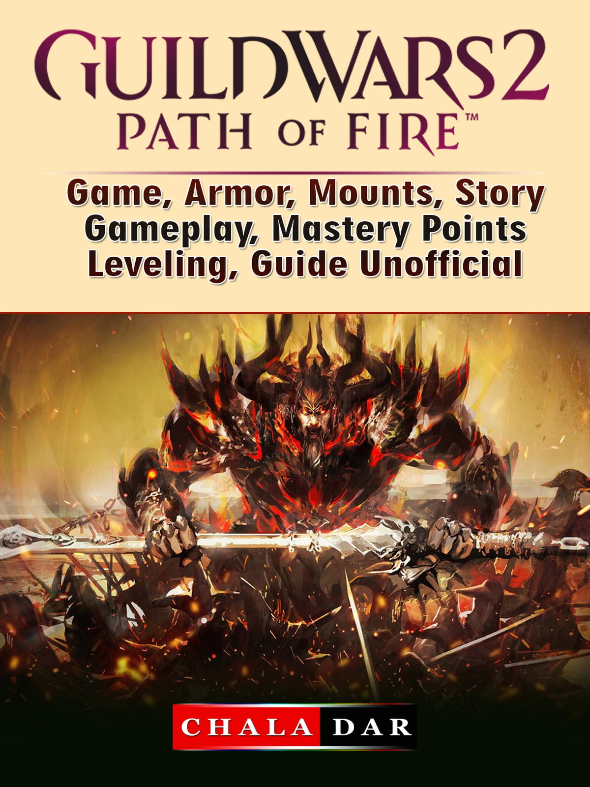 Guild Wars 2 Path of Fire Game, Armor, Mounts, Story, Gameplay, Mastery  Points, Leveling, Guide Unofficial ebook by Chala Dar - Rakuten Kobo