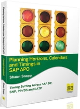 Planning Horizons, Calendars and Timings in SAP APO ebook by Shaun Snapp
