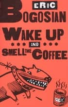 Wake Up and Smell the Coffee ebook by Eric Bogosian