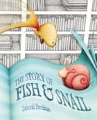 The Story of Fish and Snail ebook by Deborah Freedman