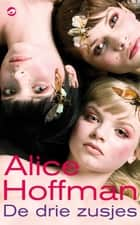 De drie zusjes ebook by Alice Hoffman