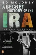 A Secret History of the IRA eBook by Ed Moloney