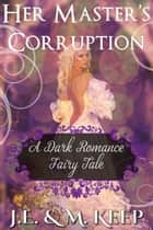 Her Master's Corruption ebook by J.E. Keep, M. Keep