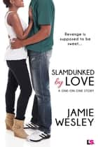 Slamdunked By Love ebook by Jamie Wesley
