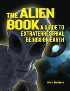 The Alien Book - A Guide To Extraterrestrial Beings On Earth ebook by Nick Redfern