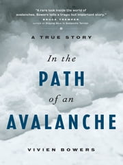 In the Path of An Avalanche - A True Story ebook by Vivien Bowers