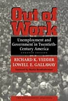 Out of Work - Unemployment and Government in Twentieth-Century America ebook by Lowell E. Gallaway, Richard K Vedder