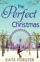 The Perfect Christmas ebook by Kate Forster