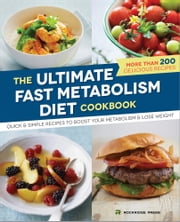The Ultimate Fast Metabolism Diet Cookbook: Quick and Simple Recipes to Boost Your Metabolism and Lose Weight ebook by Rockridge Press