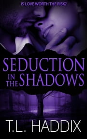 Seduction in the Shadows - Shadows Collection, #7 ebook by T. L. Haddix