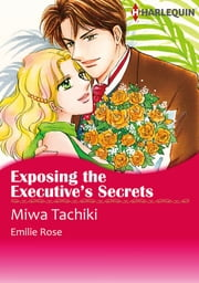 Exposing the Executive's Secrets (Harlequin Comics) - Harlequin Comics ebook by Emilie Rose, Miwa Tchiki