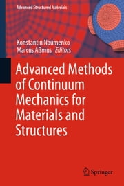 Advanced Methods of Continuum Mechanics for Materials and Structures ebook by Konstantin Naumenko,Marcus Aßmus