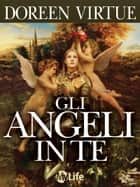 Gli Angeli in Te ebook by Doreen Virtue