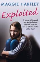 Exploited - The heartbreaking true story of a teenage girl trapped in a world of abuse and violence ebook by Maggie Hartley
