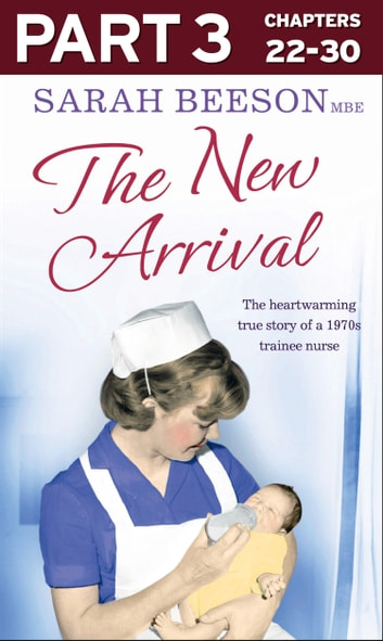 The New Arrival: Part 3 of 3: The Heartwarming True Story of a 1970s Trainee Nurse ebook by Sarah Beeson
