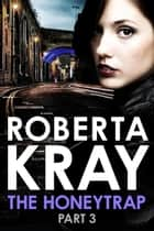 The Honeytrap: Part 3 ebook by Roberta Kray
