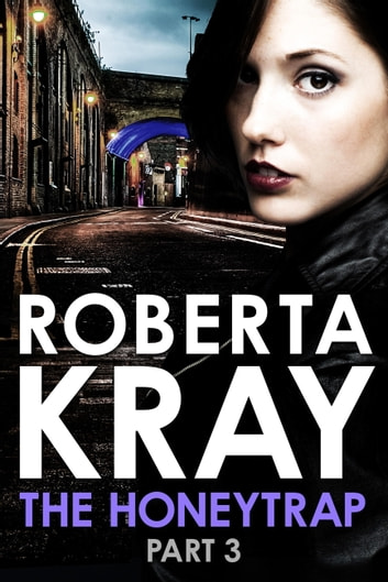 The Honeytrap: Part 3 (Chapters 13-19) ebook by Roberta Kray