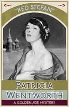 Red Stefan - A Golden Age Mystery ebook by Patricia Wentworth