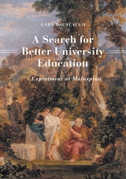 A Search for Better University Education - Experiment at Malaspina ebook by Gary Bauslaugh
