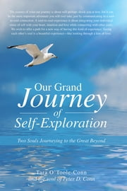 Our Grand Journey of Self-Exploration - Two Souls Journeying to the Great Beyond ebook by Tara O'Toole-Conn