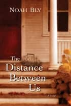 The Distance Between Us ebook by Noah Bly