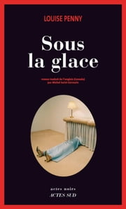 Sous la glace ebook by Louise Penny
