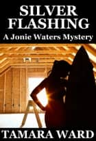 Silver Flashing (A Jonie Waters Mystery) ebook by Tamara Ward