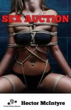 Sex Auction Ebook di Hector McIntyre