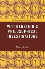 The Routledge Guidebook to Wittgenstein's Philosophical Investigations ebook by Marie McGinn
