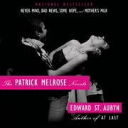 The Patrick Melrose Novels - Never Mind, Bad News, Some Hope, and Mother's Milk audiobook by Edward St. Aubyn
