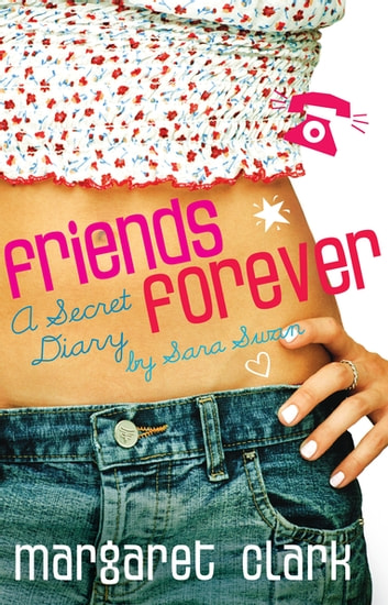 Friends Forever - A Secret Diary By Sara Swan ebook by Margaret Clark