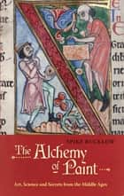 The Alchemy of Paint ebook by Spike Bucklow