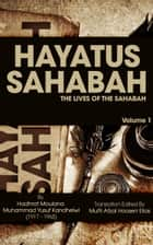 Hayatus Sahabah Volume 1 - The Lives Of The Sahabah ebook by Maulana Muhammad Yusuf Kandhelwi, Mufti Afzal Hoosen Elias