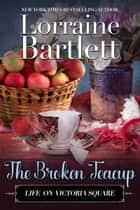 The Broken Teacup ebook by Lorraine Bartlett