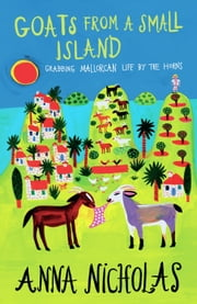 Goats from a Small Island: Grabbing Mallorcan Life by the Horns ebook by Anna Nicholas