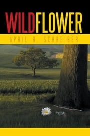 WILDFLOWER ebook by APRIL R. SCHREIBER