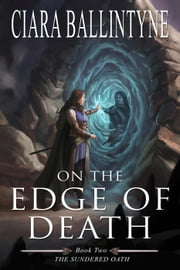On the Edge of Death - The Sundered Oath ebook by Ciara Ballintyne