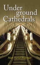 Underground Cathedrals: Alternative Worship ebook by Mark  Patrick  Hederman