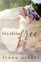 Breaking Free ebook by LeAnn Ashers
