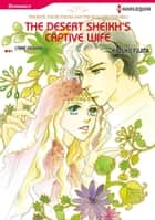 The Desert Sheikh's Captive Wife (Harlequin Comics) - Harlequin Comics ebook by Lynne Graham, Kazuko Fujita