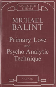 Primary Love and Psychoanalytic Technique ebook by Michael Balint