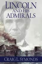 Lincoln And His Admirals ebook by Craig Symonds