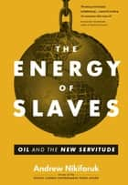 Energy of Slaves, The ebook by Andrew Nikiforuk