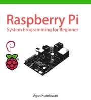 Raspberry Pi System Programming for Beginner ebook by Agus Kurniawan
