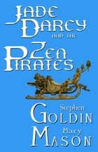 Jade Darcy and the Zen Pirates ebook by Stephen Goldin,Mary Mason