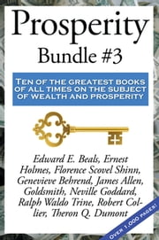 Prosperity Bundle #3 - Ten of the greatest books of all times on the subject of wealth and prosperity 電子書 by Robert Collier, Neville Goddard, Edward E. Beals,...