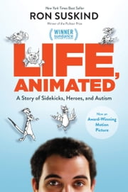 Life, Animated - A Story of Sidekicks, Heroes, and Autism ebook by Ron Suskind